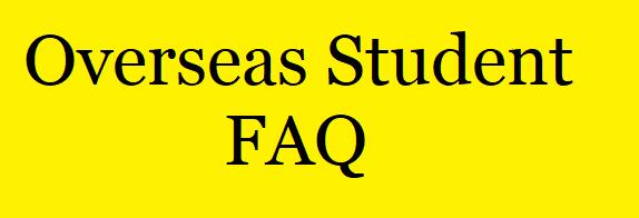OVERSEAS STUDENT FAQ