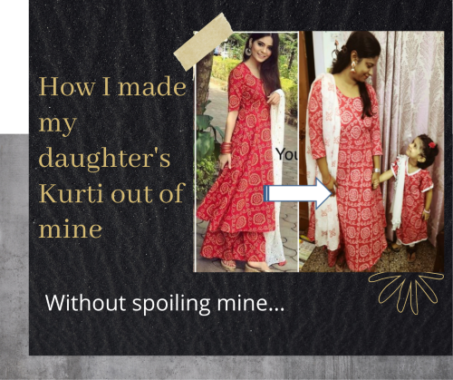 How I made my daughter's Kurti out of mine