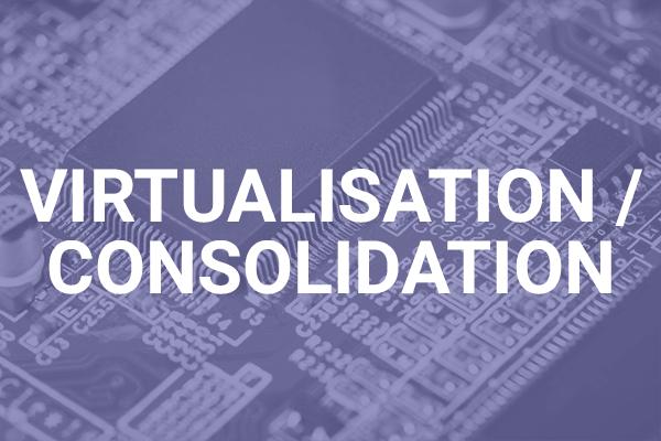 Virtualisation - Consolidation