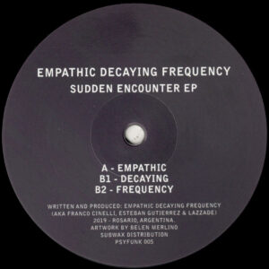 "Empathic Decaying Frequency - Sudden Encounter EP - 12"" (PSYFUNK005)"