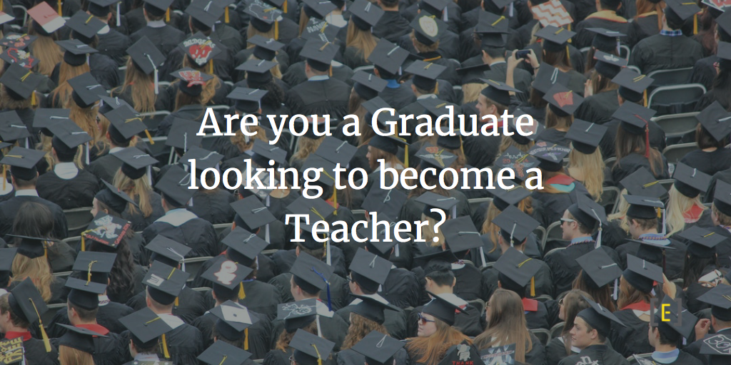 Are you a Graduate looking to become a Teacher?