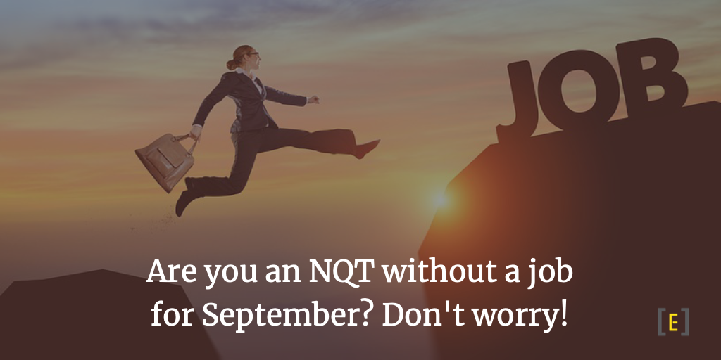 Are you an NQT without a job for September? Don't worry!