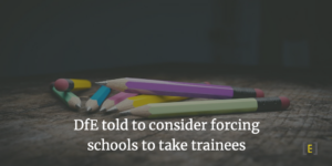 DfE told to consider forcing schools to take trainees