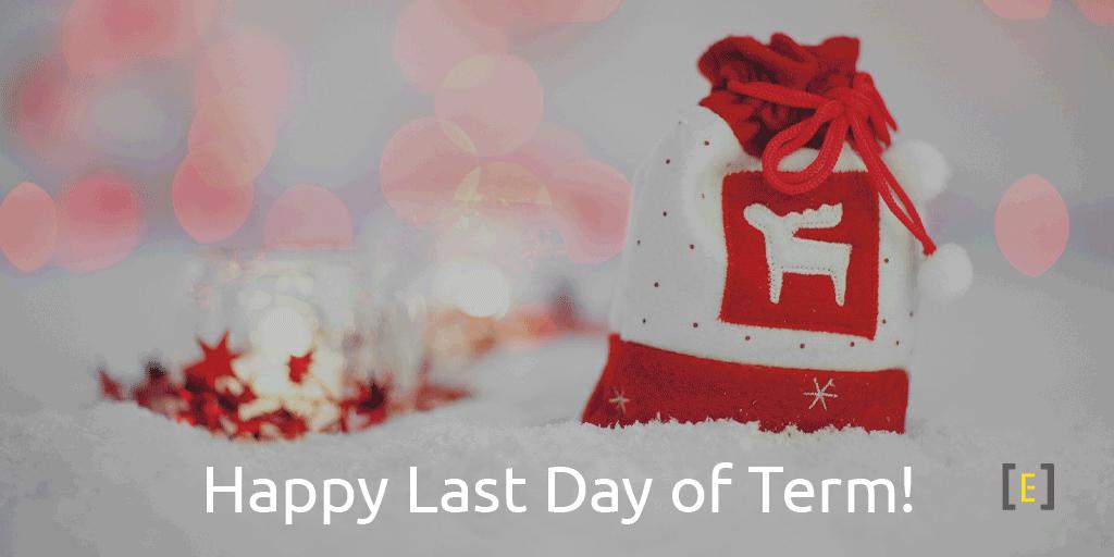 Happy Last Day of Term!