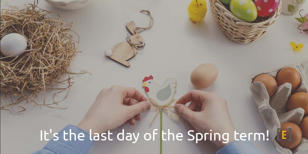 It's the last day of the Spring term!