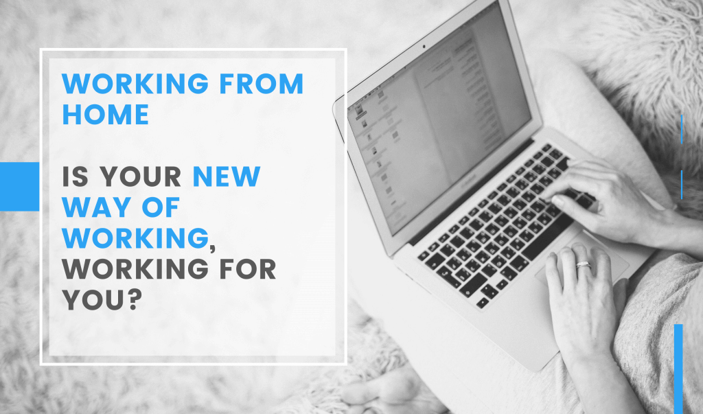Working from home – is your new way of working, working for you?