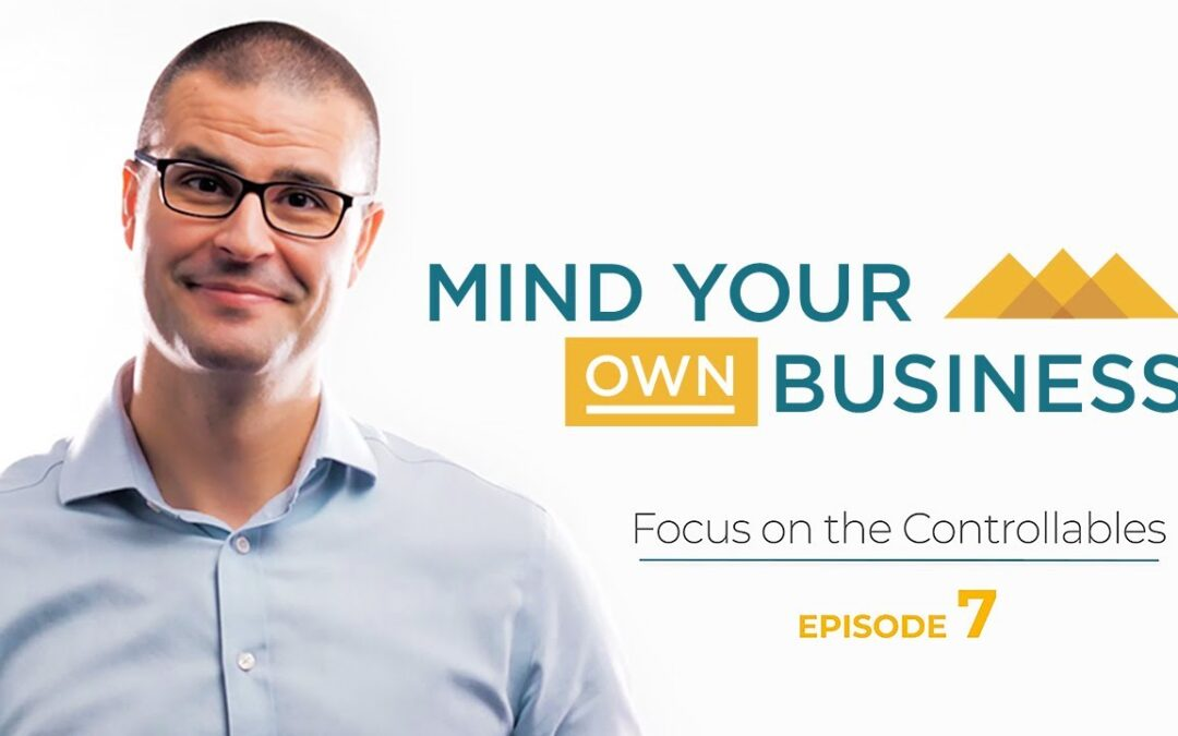 Focus on Controllables: Mind Your Own Business – Episode 7