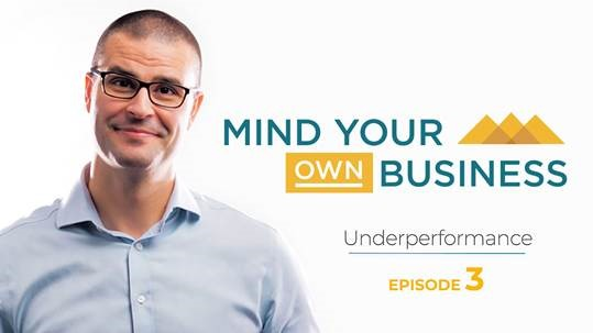 How to deal with underperformance: Mind Your Own Business - Episode 3