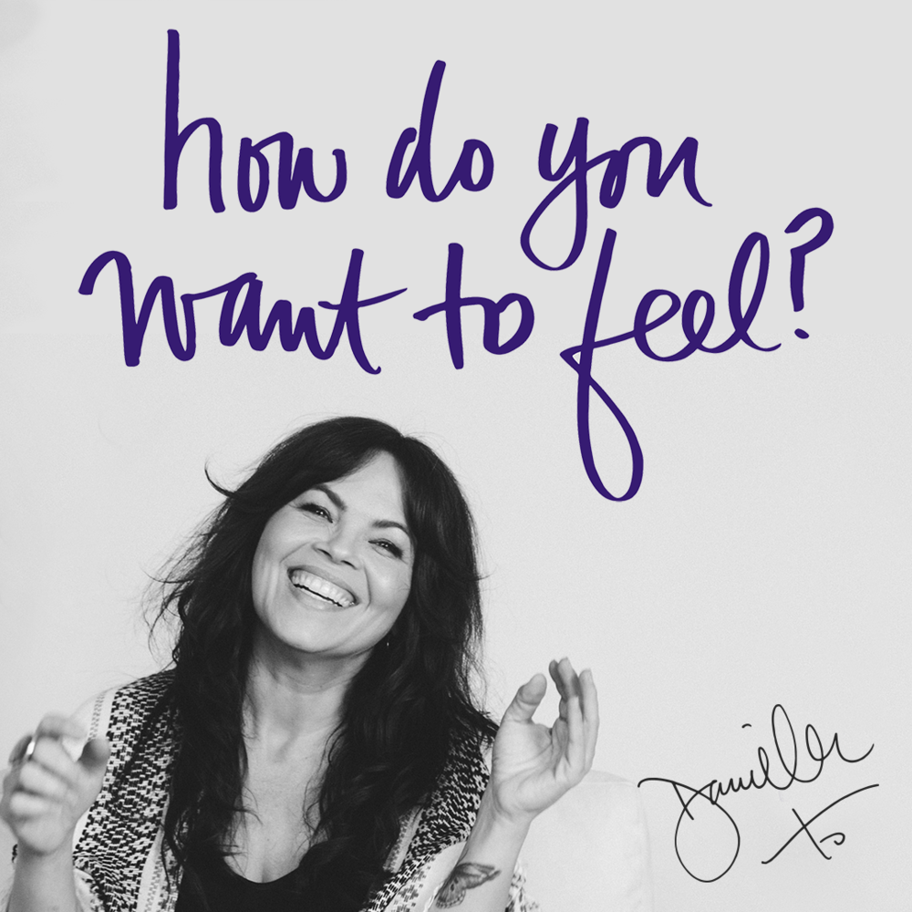 How do you want to feel? Danielle LaPorte