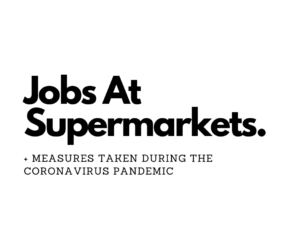 Jobs At Supermarkets and measure taken during the coronavirus pandemic