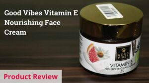 Good Vibes Vitamin E Nourishing Face Cream Review
