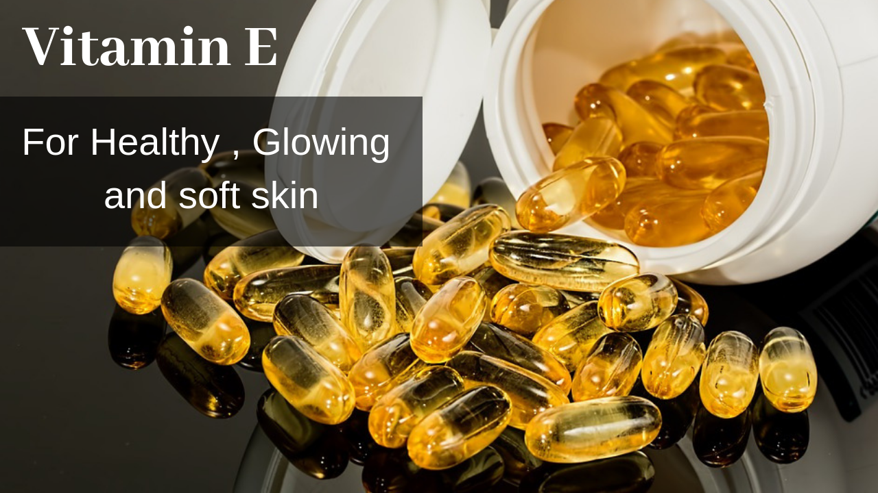 You are currently viewing Vitamin E Benefits: Get Healthy, Glowing and Soft Skin