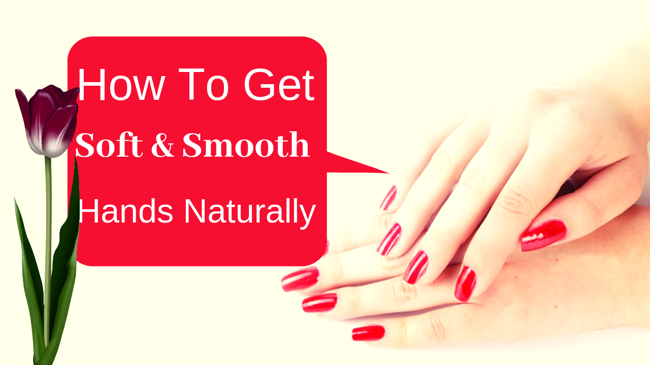 How to Make Hands Soft and Smooth at home