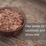 Flax seeds Gel for Hair: Get healthy, Strong and Lustrous Hair