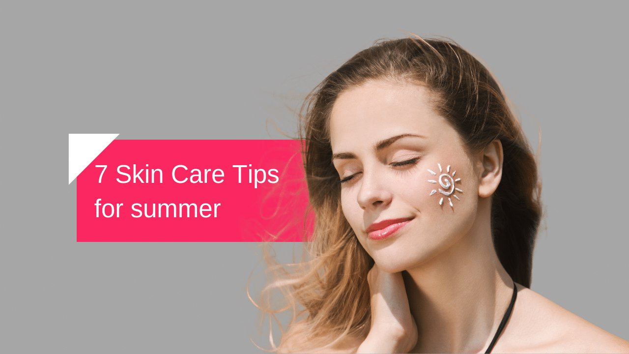 Summer Skin Care: 7 Tips to Get Healthy and Glowing Skin