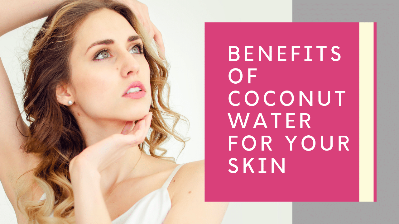Benefits of Coconut Water: Get Healthy and Flawless Skin