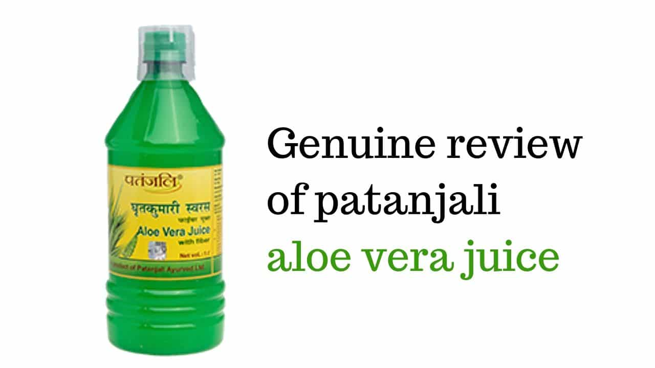 Patanjali aloe vera juice: Review, Benefits and Side-effects