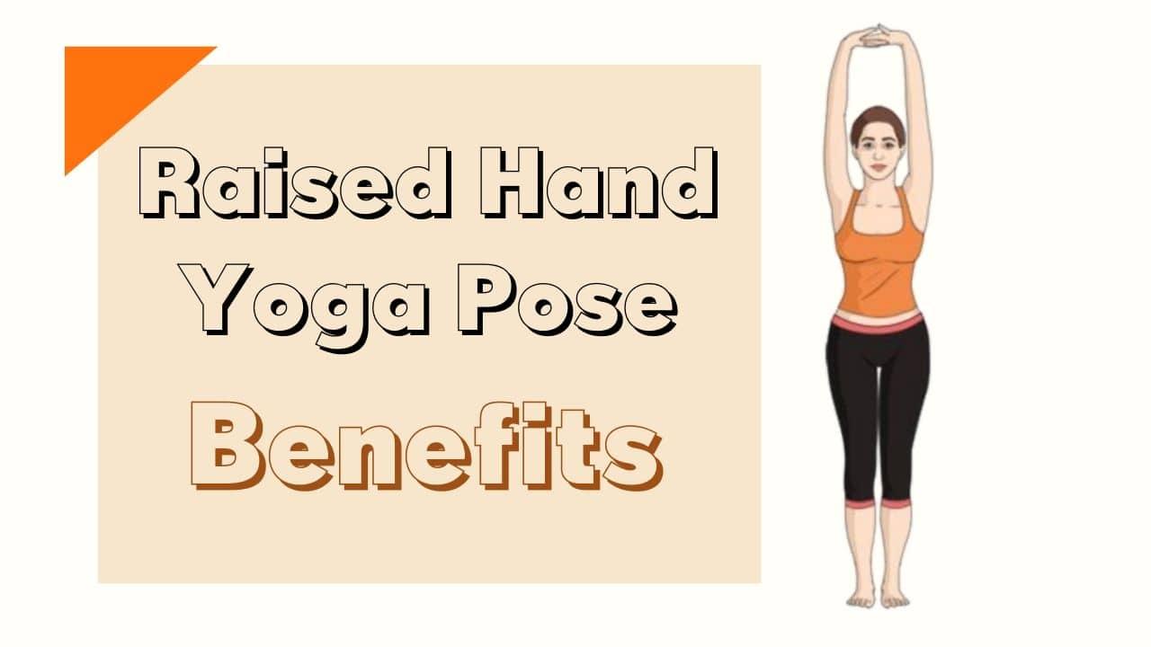 Hands Raised Pose or Urdhava Hastaasana Benefits