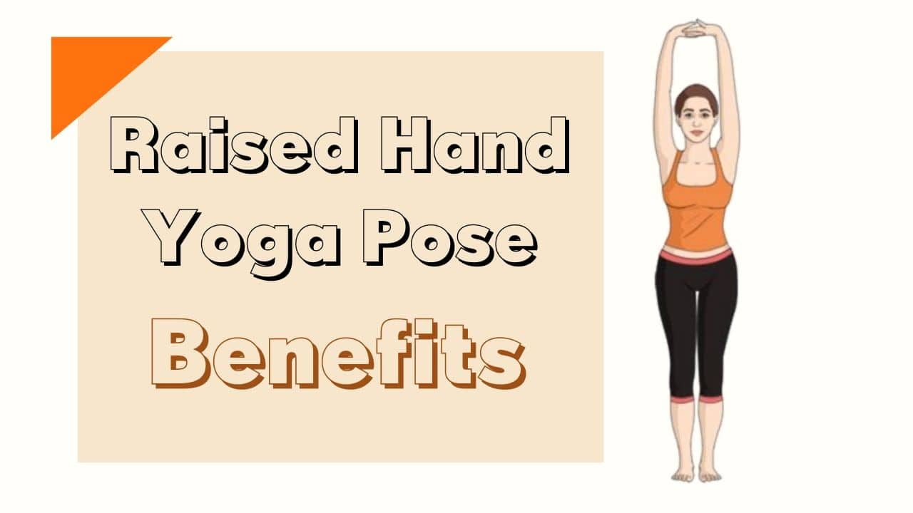 Hands Raised Pose or Urdhava Hastaasana Benefits