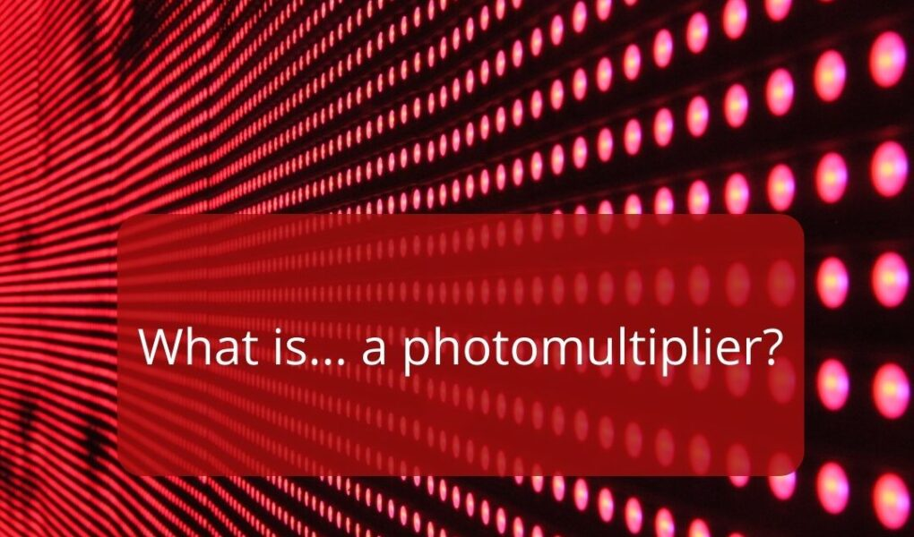 What is a Photomultiplier?