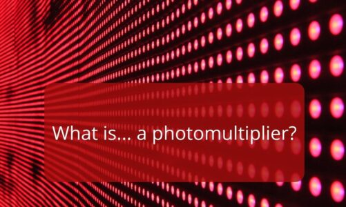 The Diffracted Word Tech What is a Photomultiplier