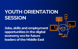 Youth Orientation Session: Jobs, skills and employment opportunities in the digital economy era for future leaders of the Middle East Session