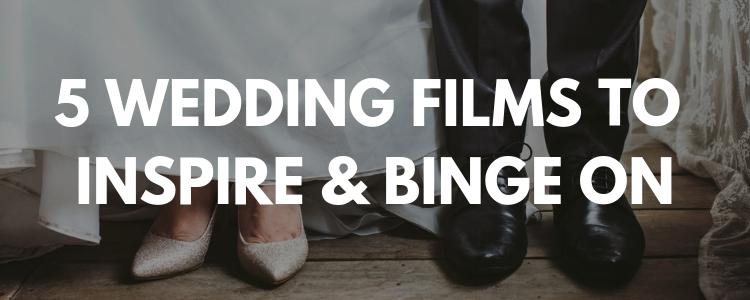 5 WEDDING FILMS TO INSPIRE & BINGE ON