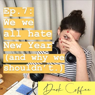 7. Why we all hate New Year (and why we shouldn't.)