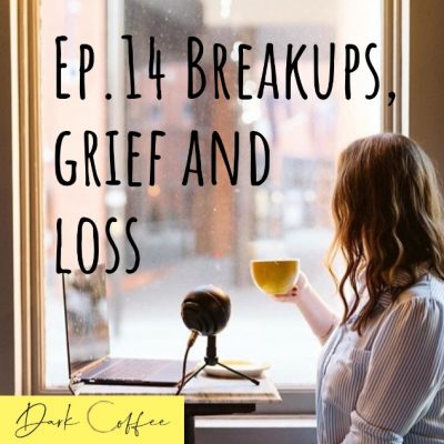14. Breakups, Grief and Loss