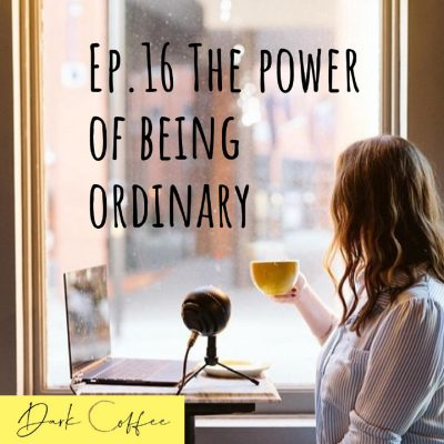 16. The Power of Being Ordinary