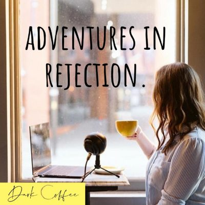 18. Adventures in Rejection