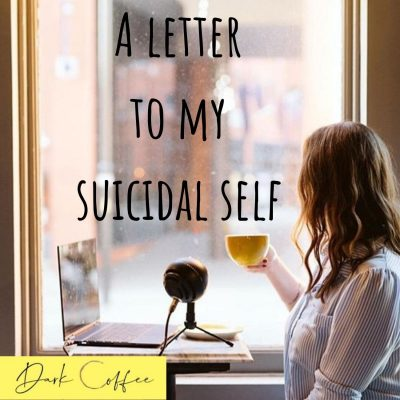 25. A letter to my suicidal self