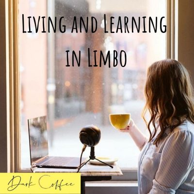 43. Living and Learning in Limbo