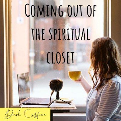 40. Coming Out of the Spiritual Closet