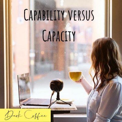 52. Capability versus Capacity