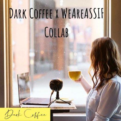 48. Dark Coffee x WeAreASSIF Collab