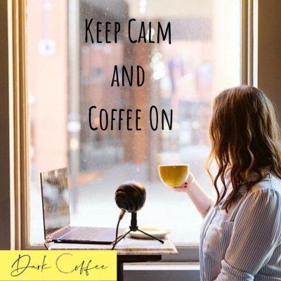 46. Keep Calm and Coffee On