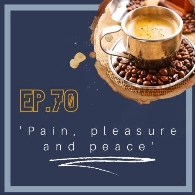 70. Pain, Pleasure and Peace