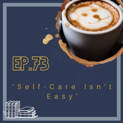 74. Self-Care Isn't Easy