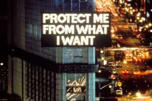 The Wick - Jenny Holzer, Protect Me From What I Want