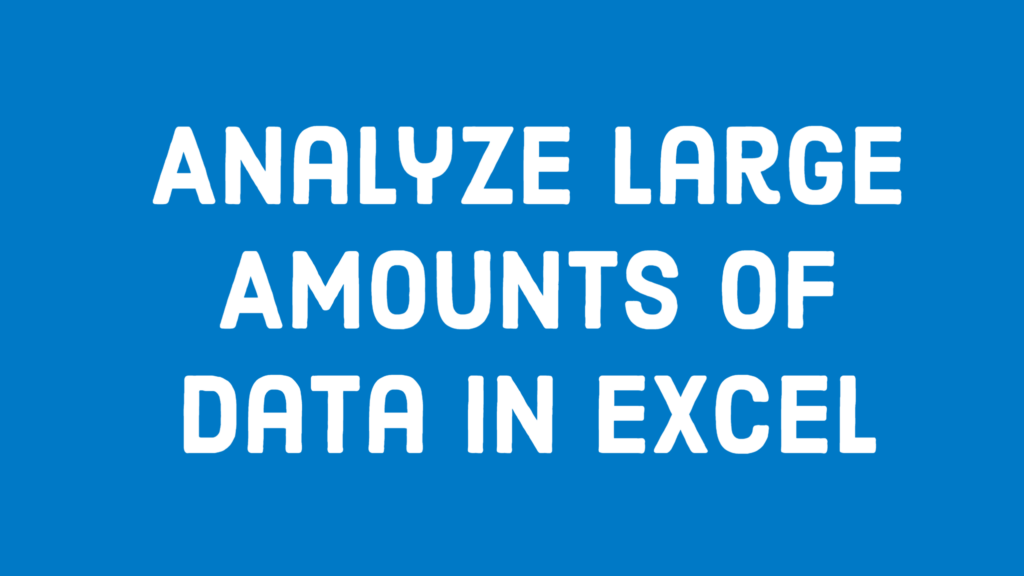 Analyze Large Amounts of Data in Excel