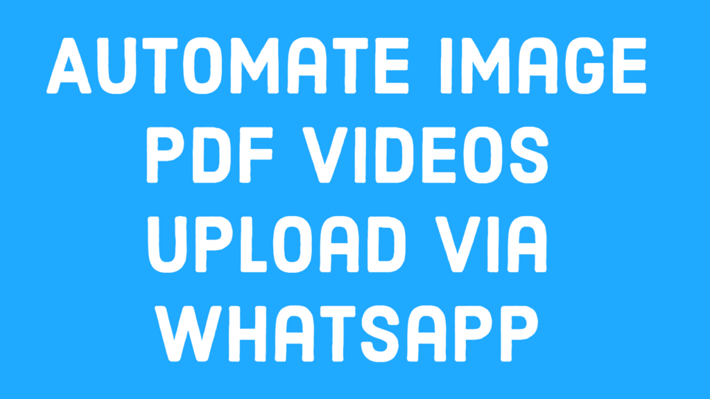 Automate Uploading of different Files via Whatsapp Desktop