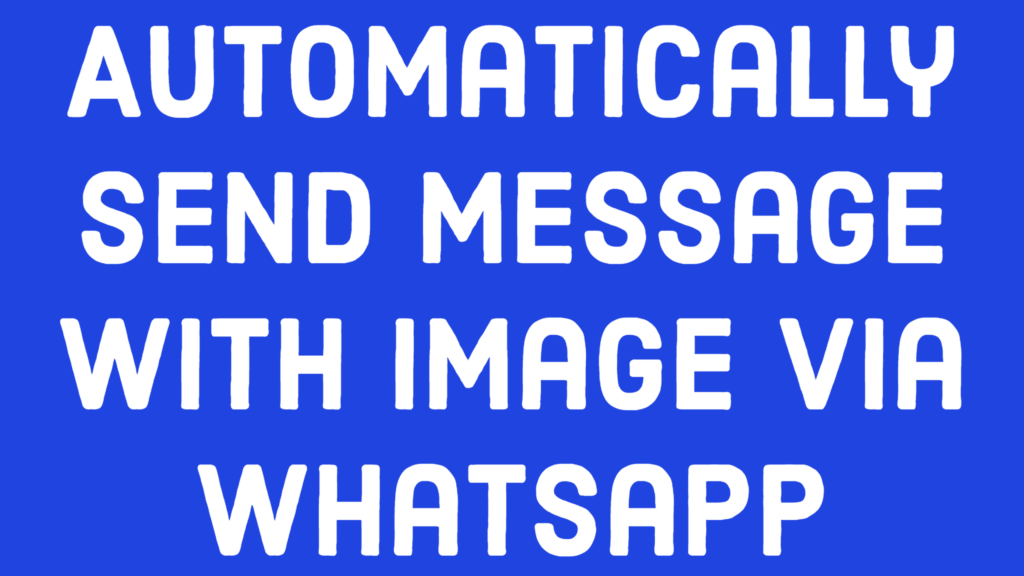 How to automatically send message with image via Whatsapp using VBA