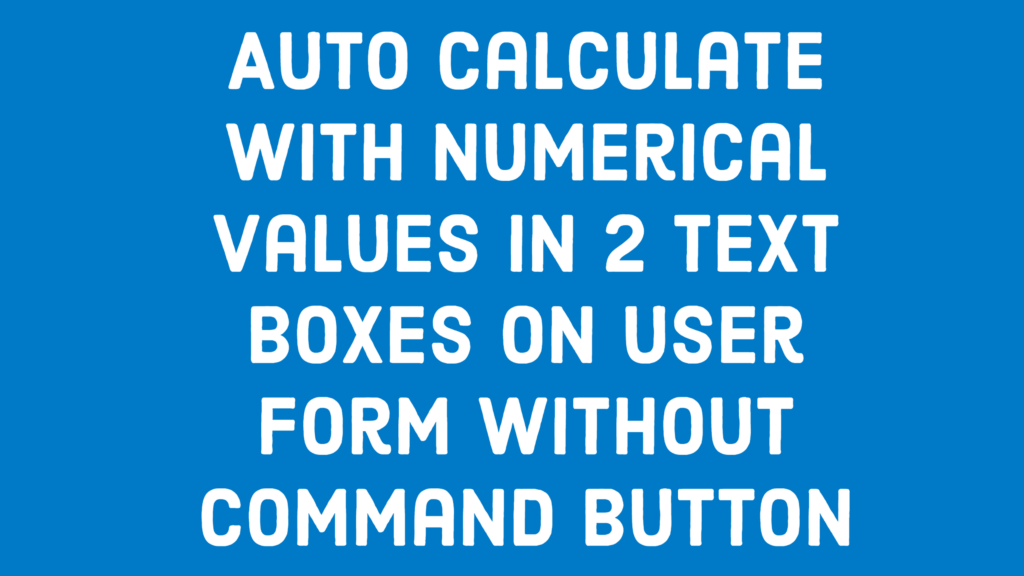 auto calculate with numerical values in 2 text boxes on user form