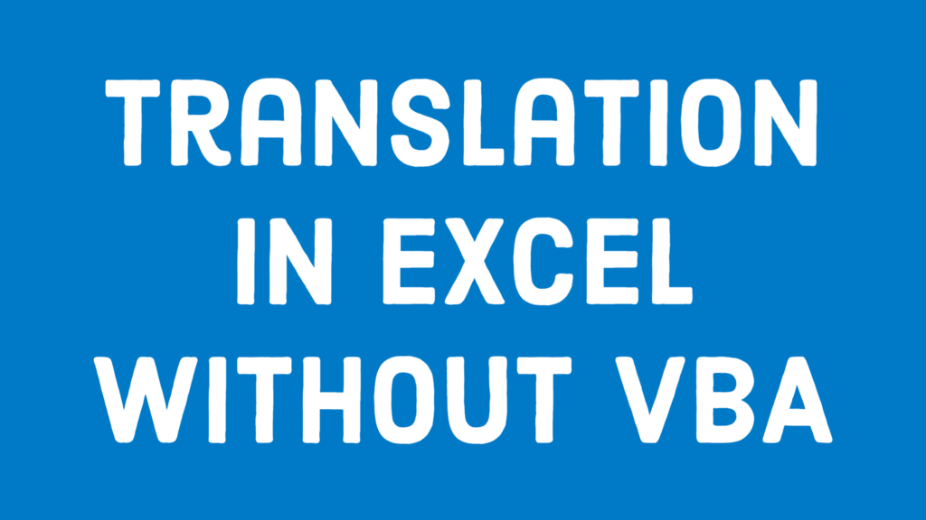 Translation in Excel without VBA