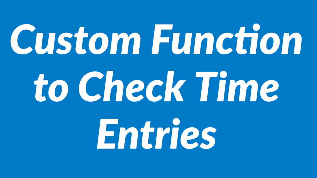 user defined function to check time entries