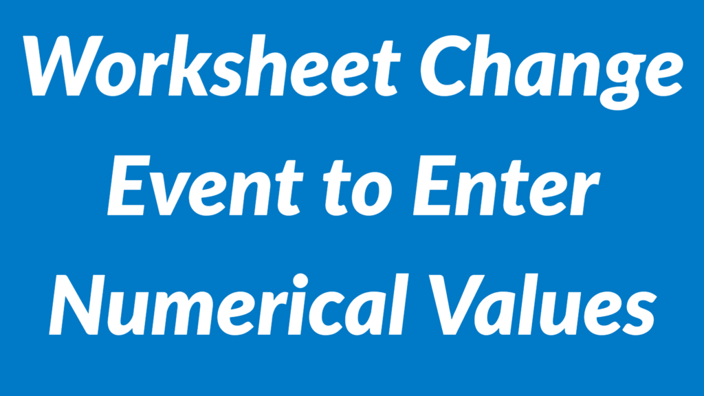 Worksheet Change Event to Force Users to Enter Numerical Values Only