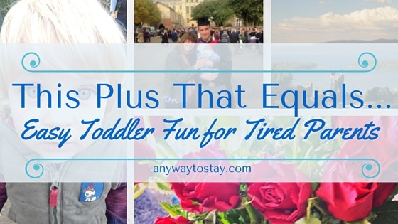 This Plus That Equals…. easy toddler fun for tired parents