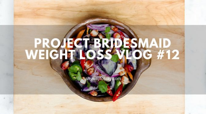 Project Bridesmaid Weight Loss Vlog #12