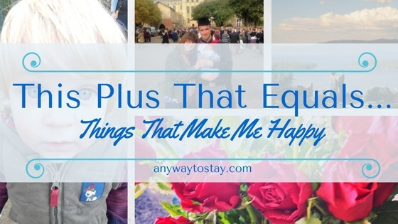 This Plus That Equals…. Things That Make Me Happy